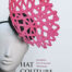 A Millinery Handbook, an excellent guide for beginners and still, there are things for the advanced milliner to learn.